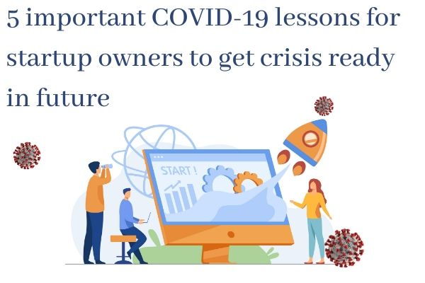5 important COVID-19 lessons for startup owners to get crisis ready in future