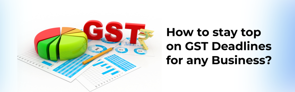 How to stay top on GST Deadlines for any Business